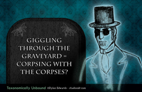 Giggling through the graveyard = corpsing with the corpses?