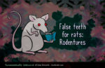 Taxonomically Unbound - False teeth for rats: Rodentures